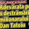 Adevarata poveste a destramarii familiei milionarului Dan Tatoiu