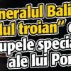 """Generalul Balint, """"calul troian"""" din trupele speciale ale lui Ponta"""