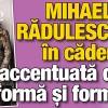 Mihaela Radulescu, intr-o accentuata cadere de forma si forme