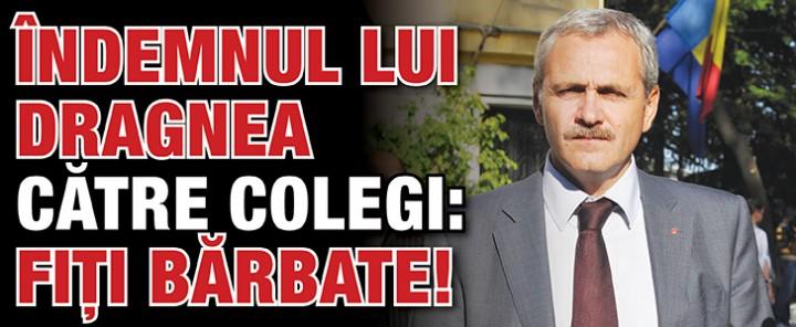 Indemnul lui Dragnea catre colegi: Fiti barbate! - Ziarul National